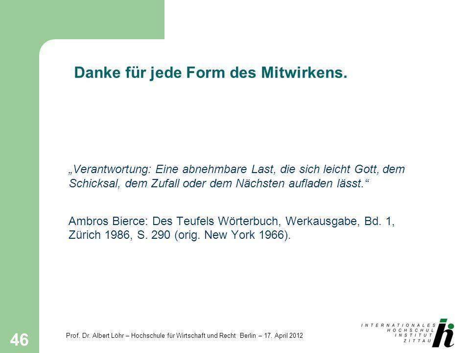 Prof. Dr. Albert Löhr – Hochschule für Wirtschaft und Recht Berlin – 17. April 2012 46 Danke für jede Form des Mitwirkens. Verantwortung: Eine abnehmb