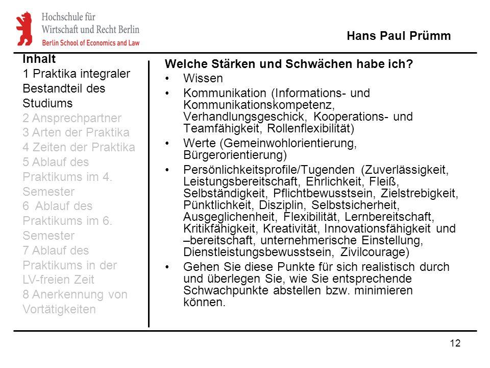 12 Hans Paul Prümm Inhalt 1 Praktika integraler Bestandteil des Studiums 2 Ansprechpartner 3 Arten der Praktika 4 Zeiten der Praktika 5 Ablauf des Pra