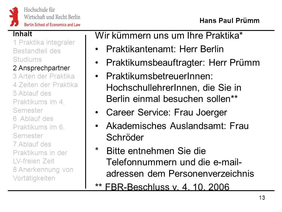 13 Wir kümmern uns um Ihre Praktika* Praktikantenamt: Herr Berlin Praktikumsbeauftragter: Herr Prümm PraktikumsbetreuerInnen: HochschullehrerInnen, di