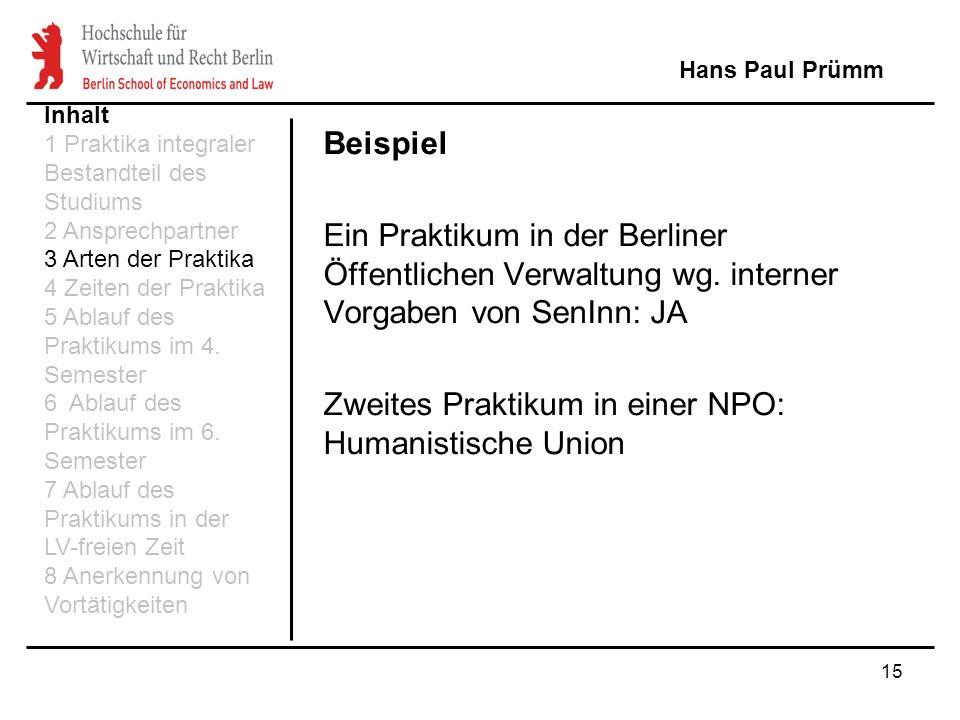 15 Beispiel Ein Praktikum in der Berliner Öffentlichen Verwaltung wg. interner Vorgaben von SenInn: JA Zweites Praktikum in einer NPO: Humanistische U