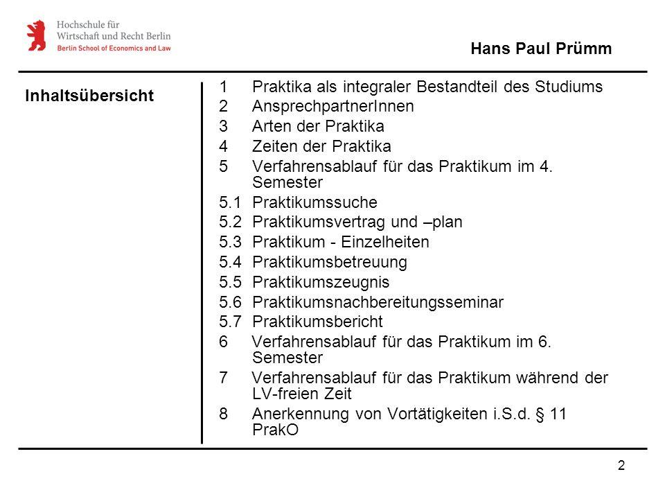 2 Inhaltsübersicht Hans Paul Prümm 1Praktika als integraler Bestandteil des Studiums 2AnsprechpartnerInnen 3Arten der Praktika 4Zeiten der Praktika 5V