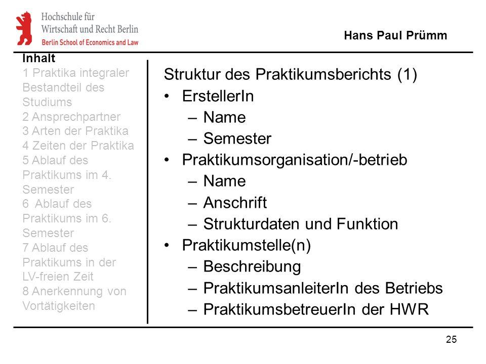 25 Struktur des Praktikumsberichts (1) ErstellerIn –Name –Semester Praktikumsorganisation/-betrieb –Name –Anschrift –Strukturdaten und Funktion Prakti