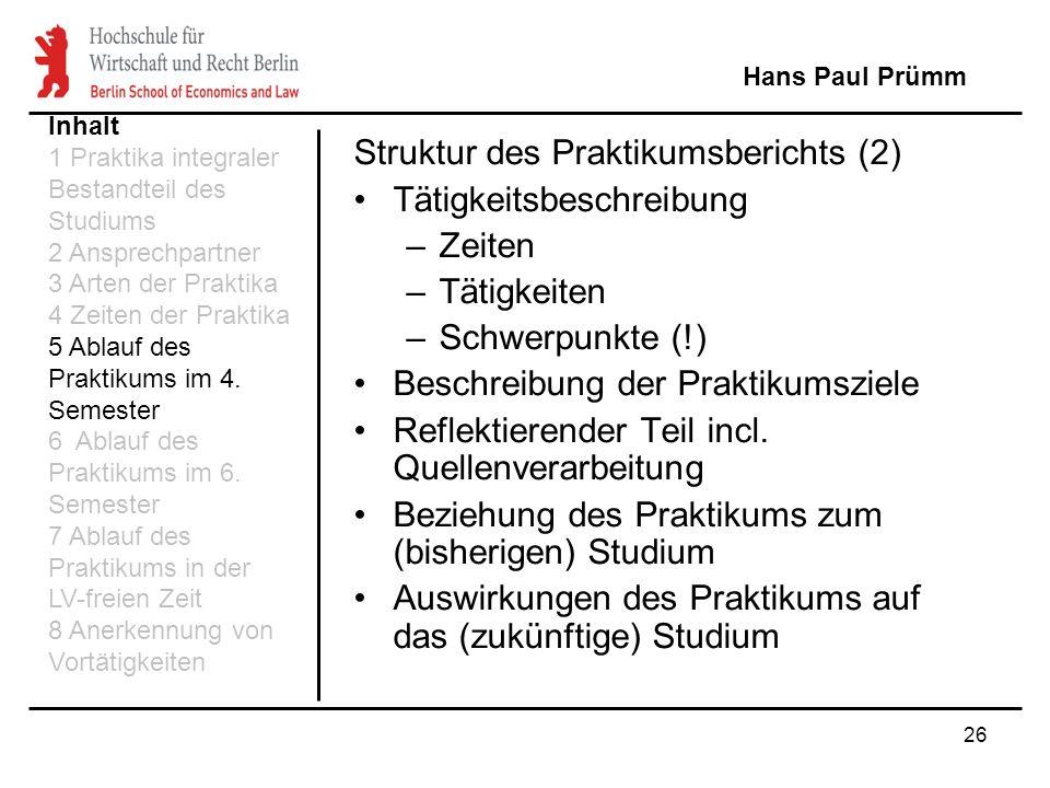 26 Struktur des Praktikumsberichts (2) Tätigkeitsbeschreibung –Zeiten –Tätigkeiten –Schwerpunkte (!) Beschreibung der Praktikumsziele Reflektierender