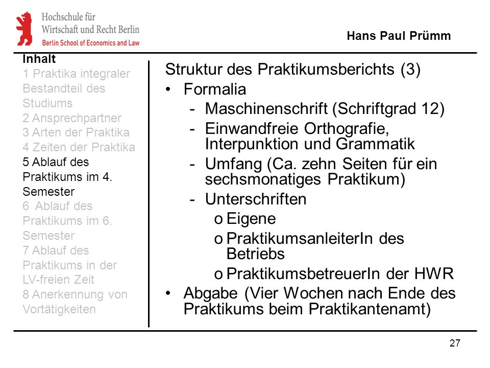 27 Struktur des Praktikumsberichts (3) Formalia -Maschinenschrift (Schriftgrad 12) -Einwandfreie Orthografie, Interpunktion und Grammatik -Umfang (Ca.