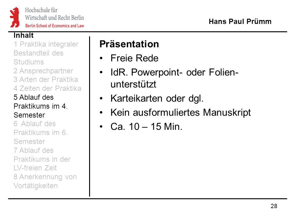 28 Präsentation Freie Rede IdR. Powerpoint- oder Folien- unterstützt Karteikarten oder dgl. Kein ausformuliertes Manuskript Ca. 10 – 15 Min. Hans Paul