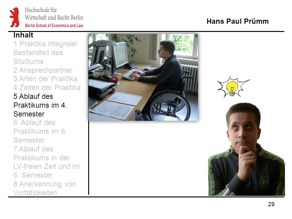 29 Hans Paul Prümm Inhalt 1 Praktika integraler Bestandteil des Studiums 2 Ansprechpartner 3 Arten der Praktika 4 Zeiten der Praktika 5 Ablauf des Pra