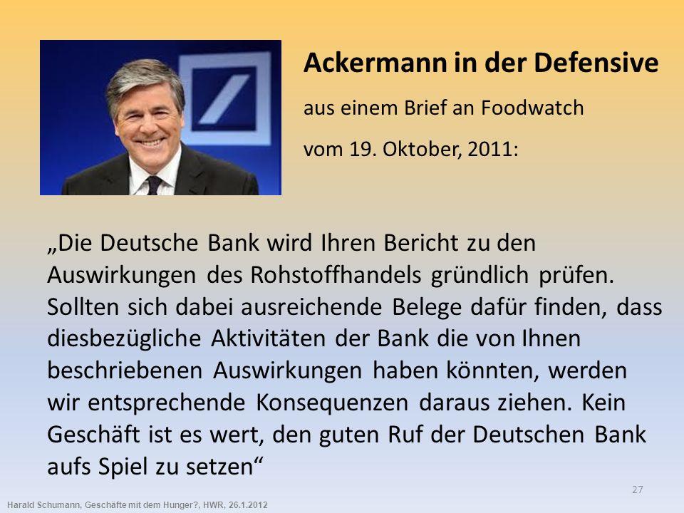 Harald Schumann, Geschäfte mit dem Hunger?, HWR, 26.1.2012 27 Die Deutsche Bank wird Ihren Bericht zu den Auswirkungen des Rohstoffhandels gründlich prüfen.