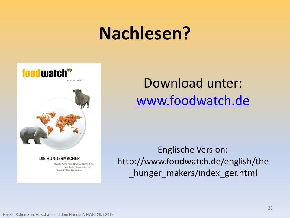 Harald Schumann, Geschäfte mit dem Hunger?, HWR, 26.1.2012 28 Nachlesen? Download unter: www.foodwatch.de Englische Version: http://www.foodwatch.de/e