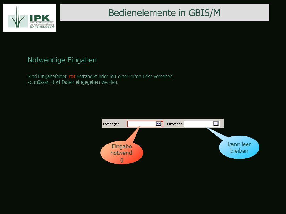 Bedienelemente in GBIS/M Notwendige Eingaben Sind Eingabefelder rot umrandet oder mit einer roten Ecke versehen, so müssen dort Daten eingegeben werden.