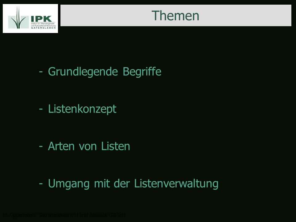 -Grundlegende Begriffe -Listenkonzept -Arten von Listen -Umgang mit der Listenverwaltung Themen M. Oppermann: Sachstandsbericht und Ausblick GBIS/M