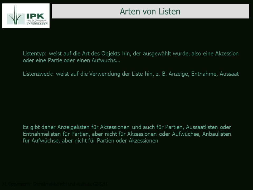 Arten von Listen M. Oppermann: Sachstandsbericht und Ausblick GBIS/M Listentyp: weist auf die Art des Objekts hin, der ausgewählt wurde, also eine Akz
