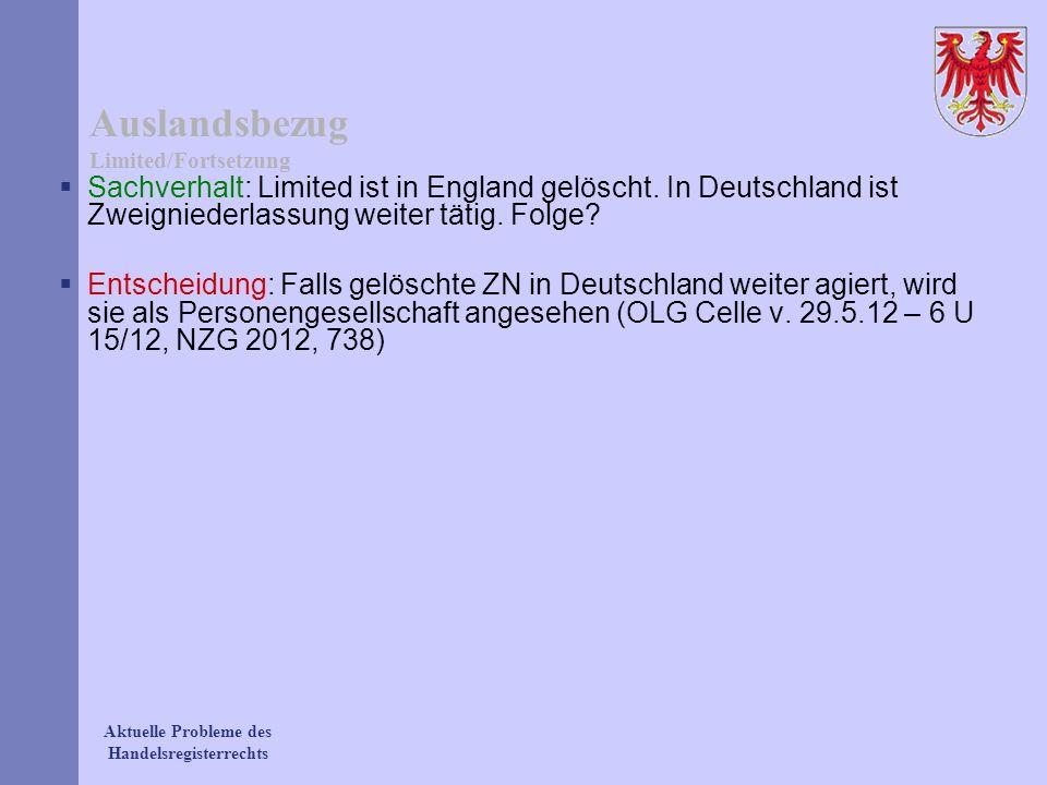 Aktuelle Probleme des Handelsregisterrechts Auslandsbezug Limited/Fortsetzung Sachverhalt: Limited ist in England gelöscht. In Deutschland ist Zweigni