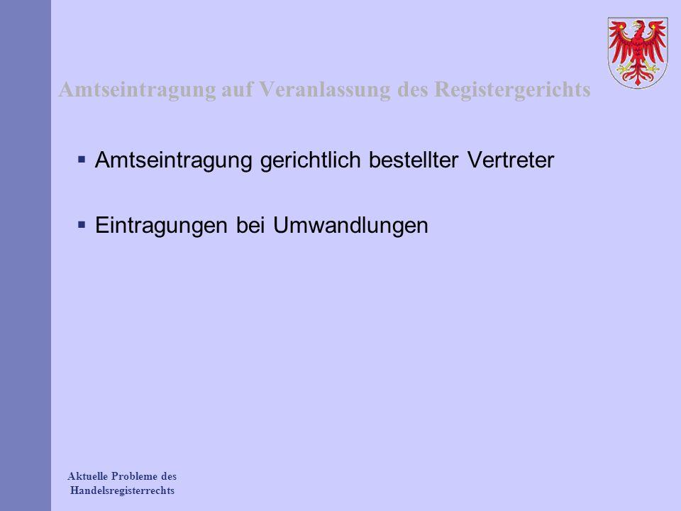 Aktuelle Probleme des Handelsregisterrechts Amtseintragung auf Veranlassung des Registergerichts Amtseintragung gerichtlich bestellter Vertreter Eintr