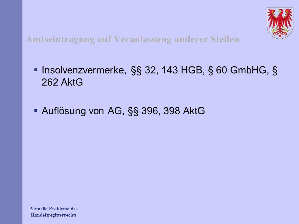 Aktuelle Probleme des Handelsregisterrechts Amtseintragung auf Veranlassung anderer Stellen Insolvenzvermerke, §§ 32, 143 HGB, § 60 GmbHG, § 262 AktG