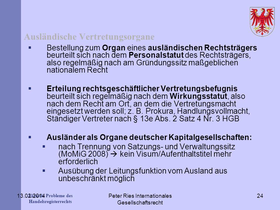 Aktuelle Probleme des Handelsregisterrechts 13.02.2014Peter Ries Internationales Gesellschaftsrecht 24 Ausländische Vertretungsorgane Bestellung zum O