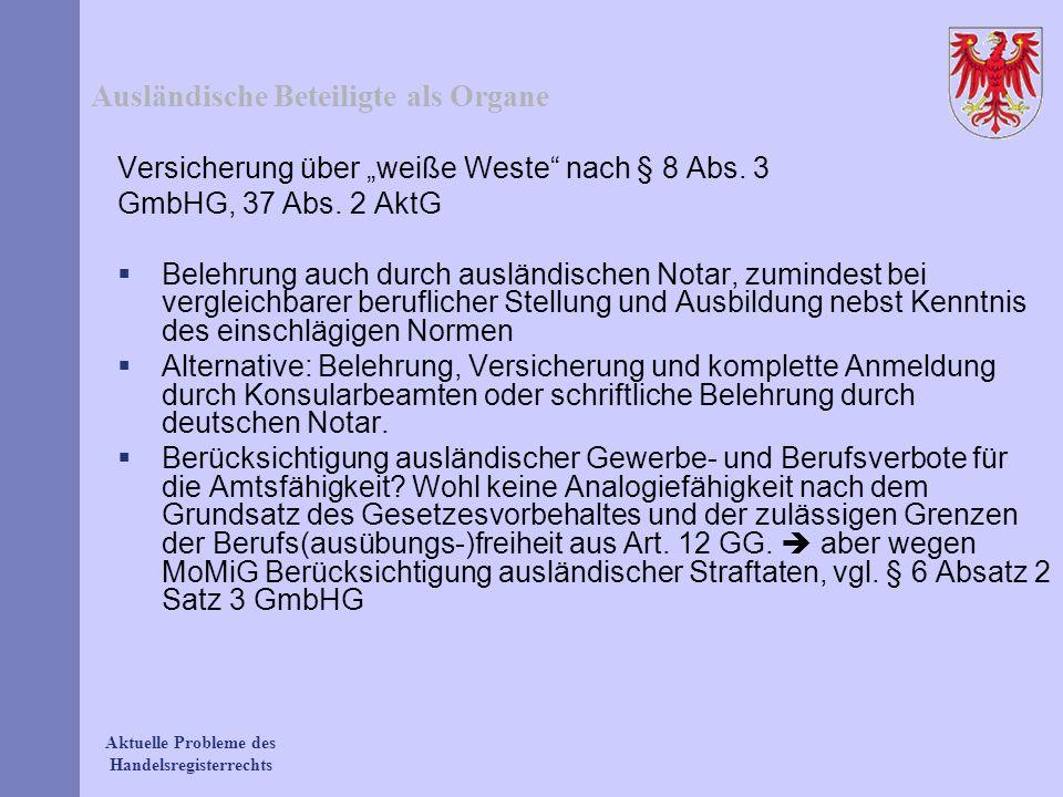 Aktuelle Probleme des Handelsregisterrechts Ausländische Beteiligte als Organe Versicherung über weiße Weste nach § 8 Abs. 3 GmbHG, 37 Abs. 2 AktG Bel