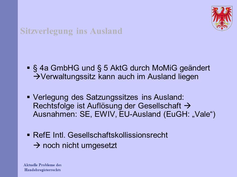 Aktuelle Probleme des Handelsregisterrechts Sitzverlegung ins Ausland § 4a GmbHG und § 5 AktG durch MoMiG geändert Verwaltungssitz kann auch im Auslan