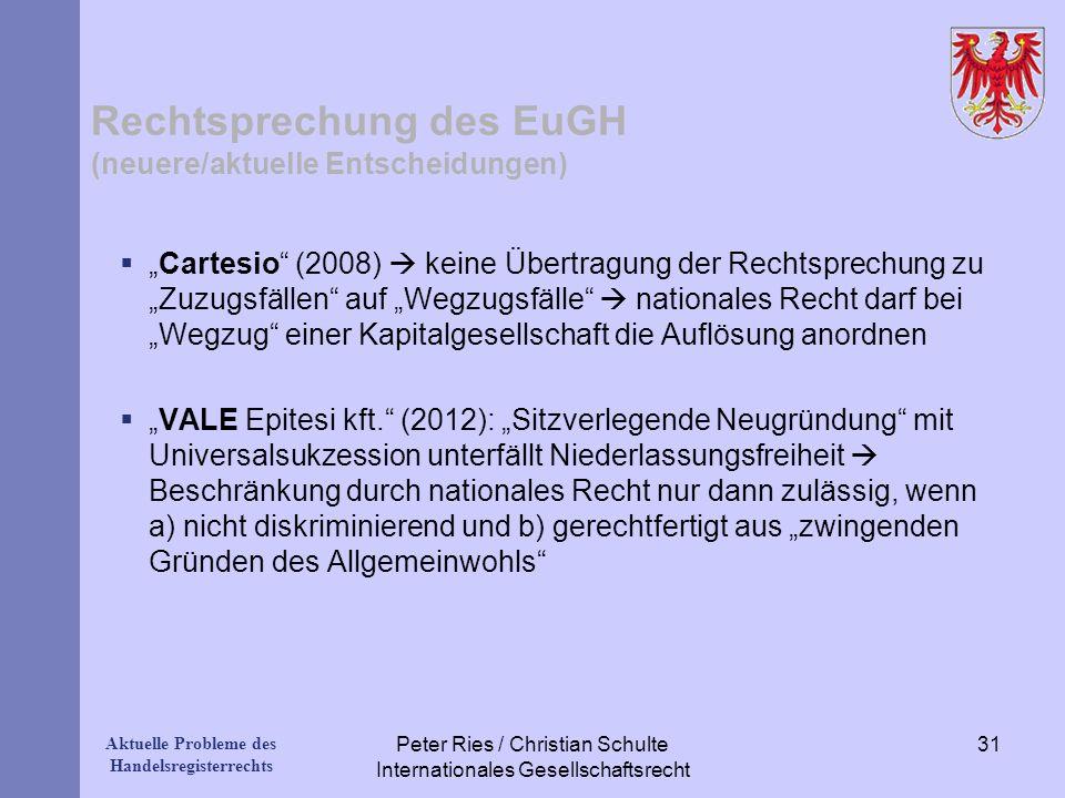 Aktuelle Probleme des Handelsregisterrechts Rechtsprechung des EuGH (neuere/aktuelle Entscheidungen) Cartesio (2008) keine Übertragung der Rechtsprech