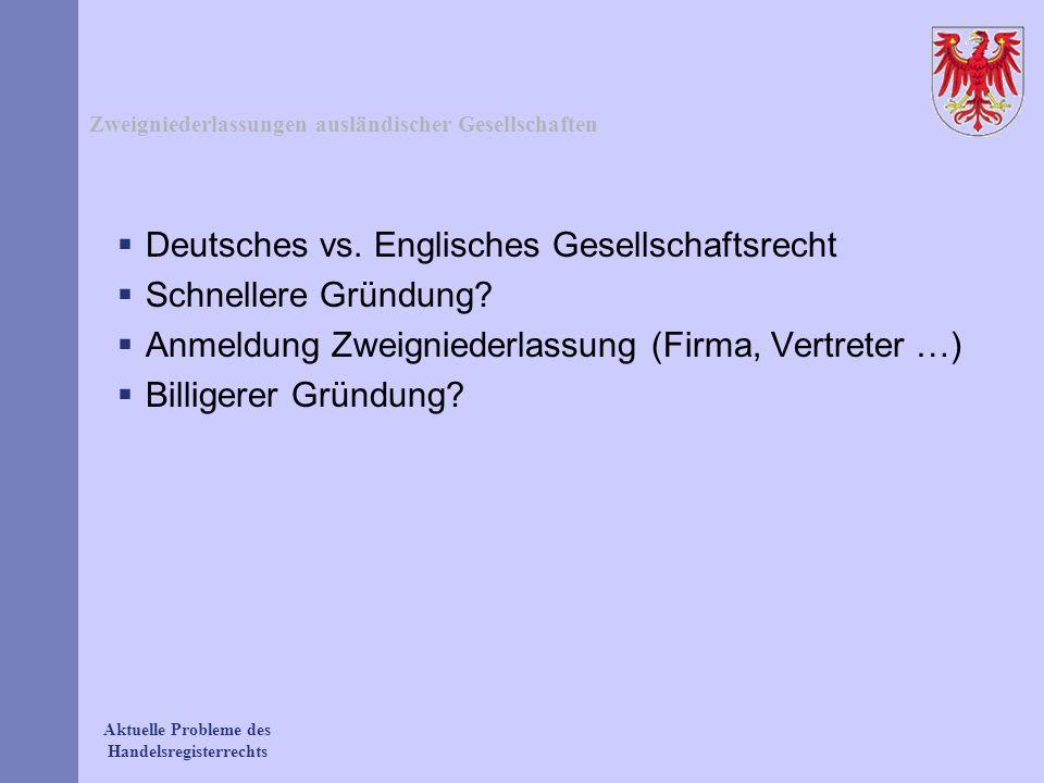 Aktuelle Probleme des Handelsregisterrechts Zweigniederlassungen ausländischer Gesellschaften Deutsches vs. Englisches Gesellschaftsrecht Schnellere G