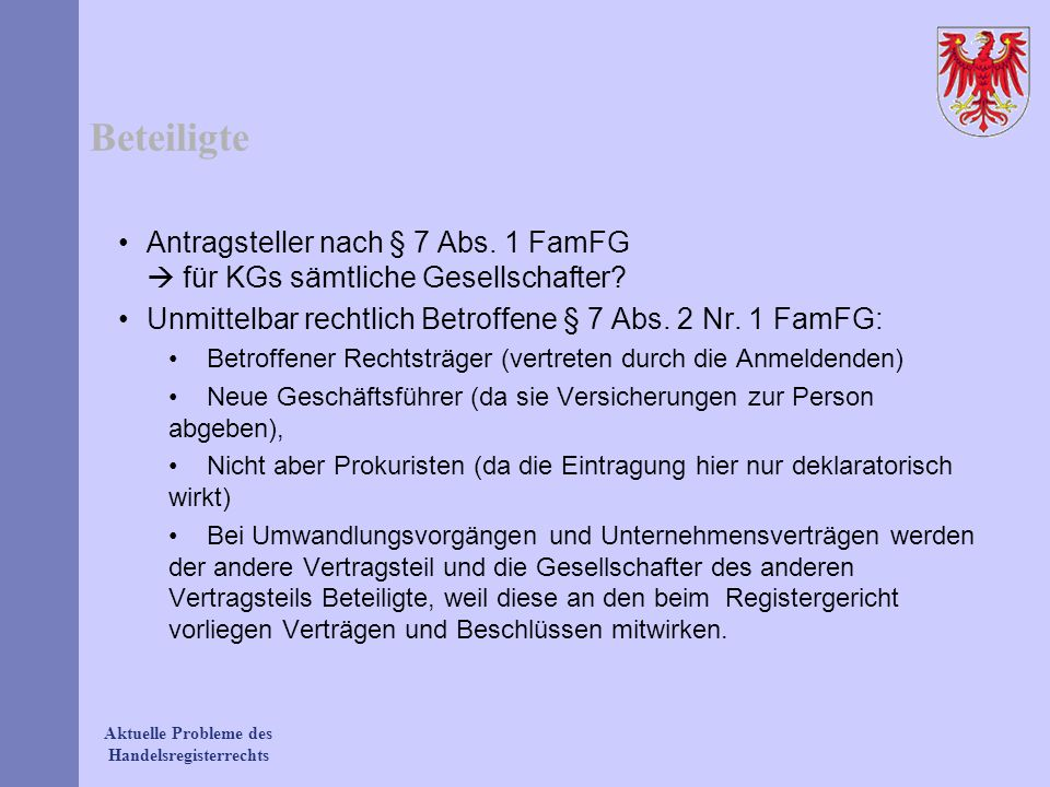 Aktuelle Probleme des Handelsregisterrechts Vertretung §§ 10, 378 FamFG, § 12 HGB Rechtsanwälte Beschäftigte des Beteiligten Volljährige Familienangehörige Volljuristen Beteiligte, die für die Vertretung kein Entgelt erhalten (also z.