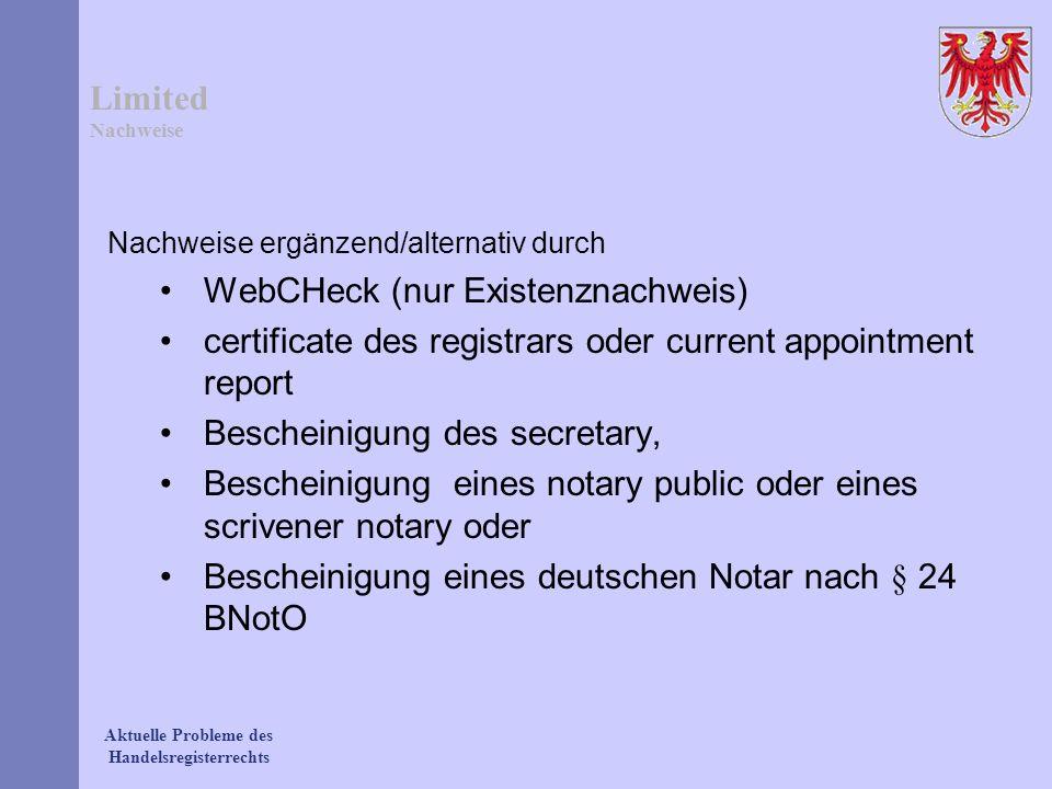 Limited Nachweise Nachweise ergänzend/alternativ durch WebCHeck (nur Existenznachweis) certificate des registrars oder current appointment report Besc