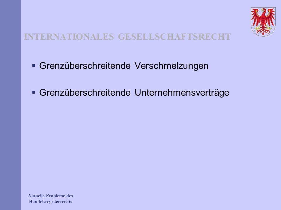 INTERNATIONALES GESELLSCHAFTSRECHT Grenzüberschreitende Verschmelzungen Grenzüberschreitende Unternehmensverträge
