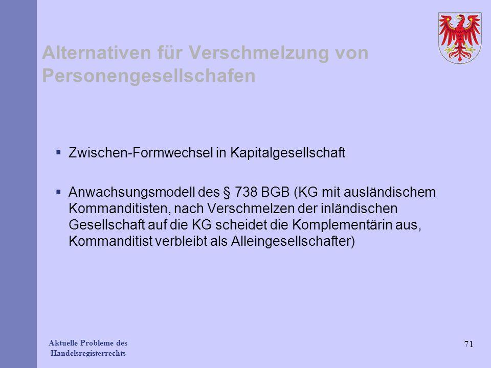 Aktuelle Probleme des Handelsregisterrechts Alternativen für Verschmelzung von Personengesellschafen Zwischen-Formwechsel in Kapitalgesellschaft Anwac