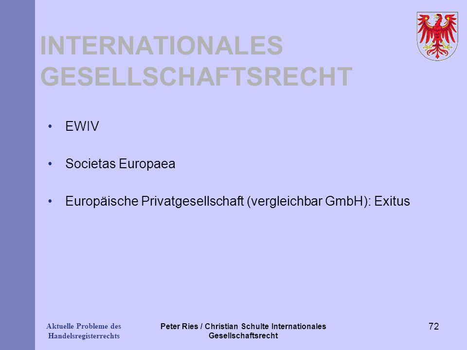 Aktuelle Probleme des Handelsregisterrechts INTERNATIONALES GESELLSCHAFTSRECHT EWIV Societas Europaea Europäische Privatgesellschaft (vergleichbar Gmb