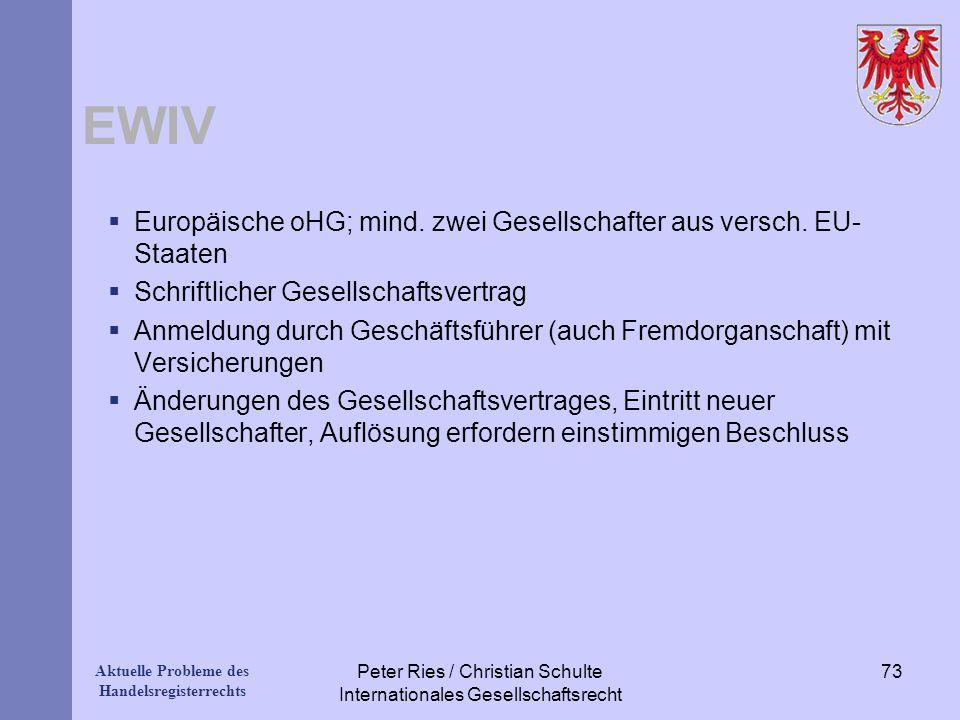 Aktuelle Probleme des Handelsregisterrechts EWIV Europäische oHG; mind. zwei Gesellschafter aus versch. EU- Staaten Schriftlicher Gesellschaftsvertrag