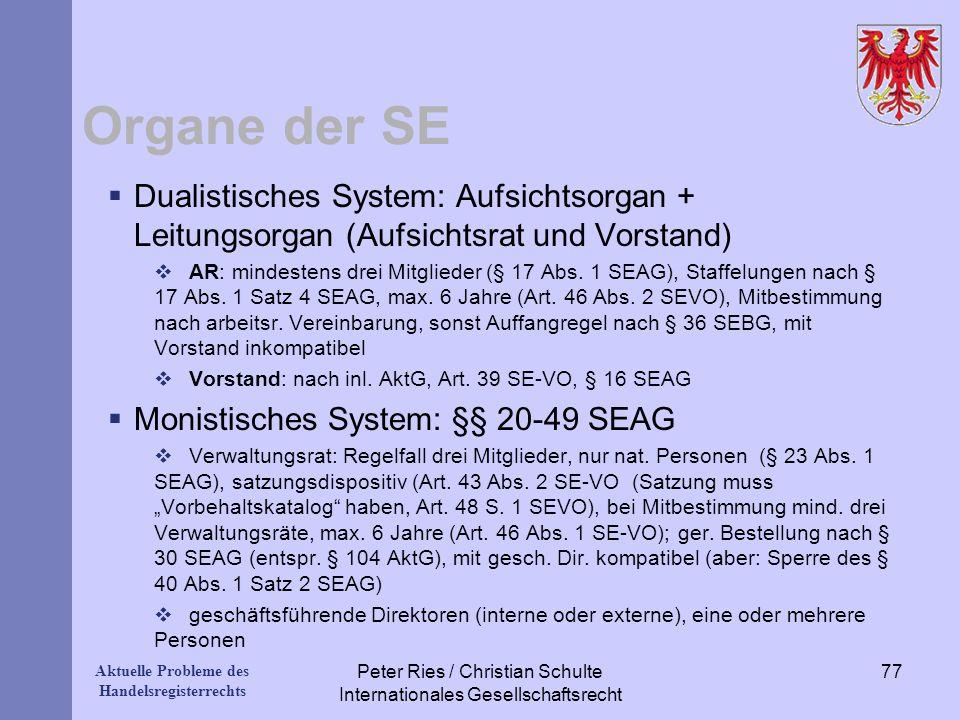 Aktuelle Probleme des Handelsregisterrechts Organe der SE Dualistisches System: Aufsichtsorgan + Leitungsorgan (Aufsichtsrat und Vorstand) AR: mindest