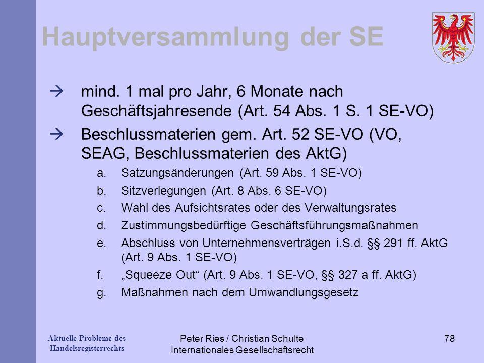 Aktuelle Probleme des Handelsregisterrechts Hauptversammlung der SE mind. 1 mal pro Jahr, 6 Monate nach Geschäftsjahresende (Art. 54 Abs. 1 S. 1 SE-VO