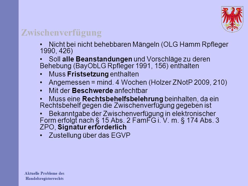 Aktuelle Probleme des Handelsregisterrechts Zwischenverfügung Nicht bei nicht behebbaren Mängeln (OLG Hamm Rpfleger 1990, 426) Soll alle Beanstandunge