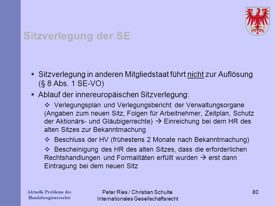 Aktuelle Probleme des Handelsregisterrechts Sitzverlegung der SE Sitzverlegung in anderen Mitgliedstaat führt nicht zur Auflösung (§ 8 Abs. 1 SE-VO) A