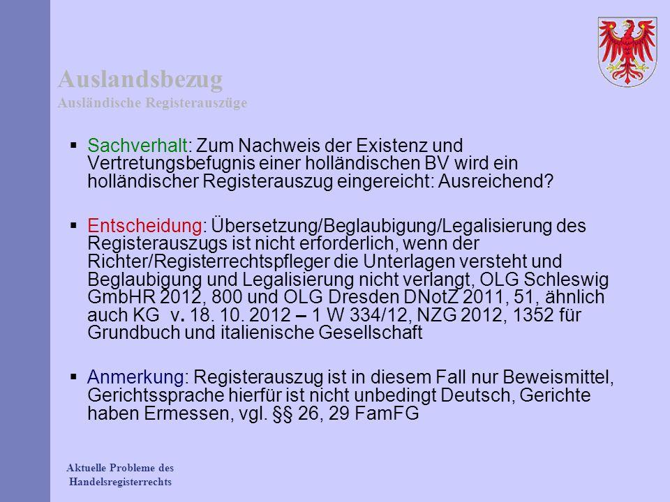Aktuelle Probleme des Handelsregisterrechts Auslandsbezug Ausländische Registerauszüge Sachverhalt: Zum Nachweis der Existenz und Vertretungsbefugnis