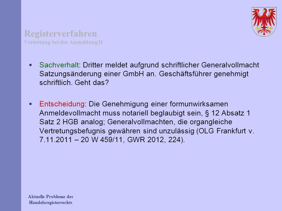 Aktuelle Probleme des Handelsregisterrechts Registerverfahren Vertretung bei der Anmeldung II Sachverhalt: Dritter meldet aufgrund schriftlicher Gener