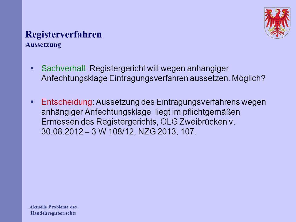 Aktuelle Probleme des Handelsregisterrechts Registerverfahren Aussetzung Sachverhalt: Registergericht will wegen anhängiger Anfechtungsklage Eintragun