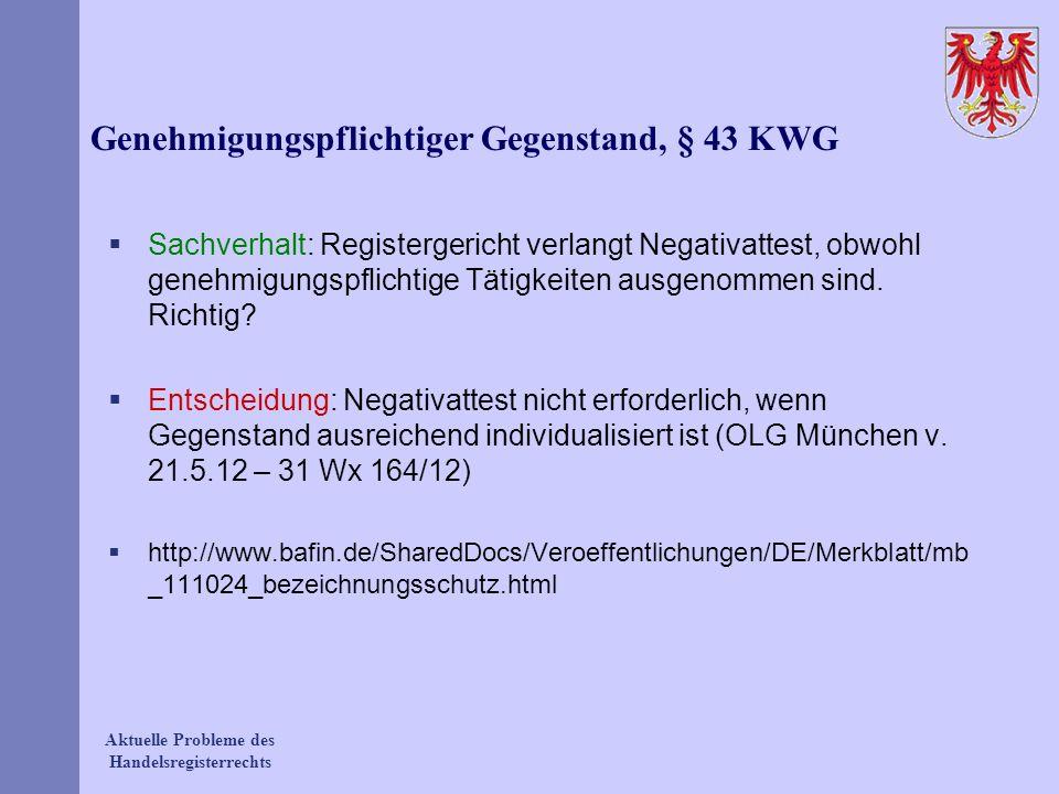 Aktuelle Probleme des Handelsregisterrechts Genehmigungspflichtiger Gegenstand, § 43 KWG Sachverhalt: Registergericht verlangt Negativattest, obwohl g