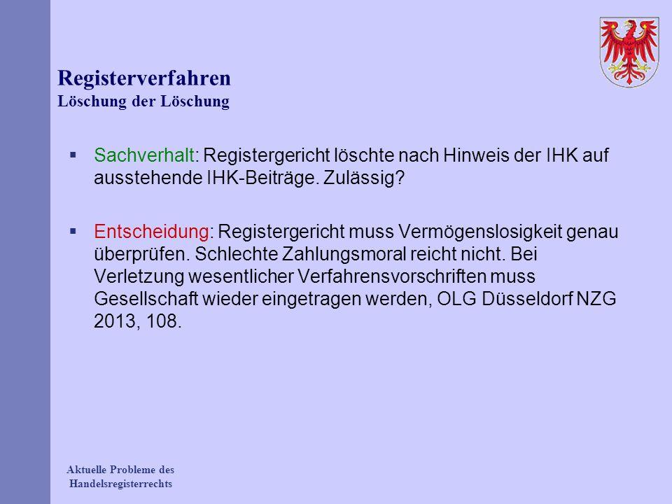Aktuelle Probleme des Handelsregisterrechts Registerverfahren Löschung der Löschung Sachverhalt: Registergericht löschte nach Hinweis der IHK auf auss