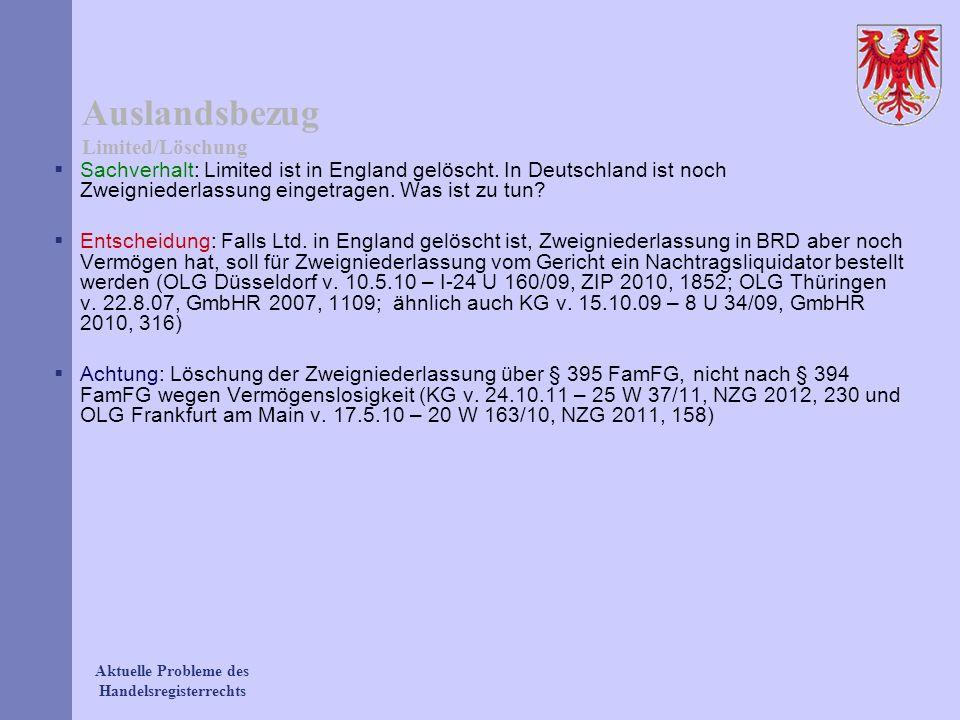 Aktuelle Probleme des Handelsregisterrechts Auslandsbezug Limited/Löschung Sachverhalt: Limited ist in England gelöscht. In Deutschland ist noch Zweig