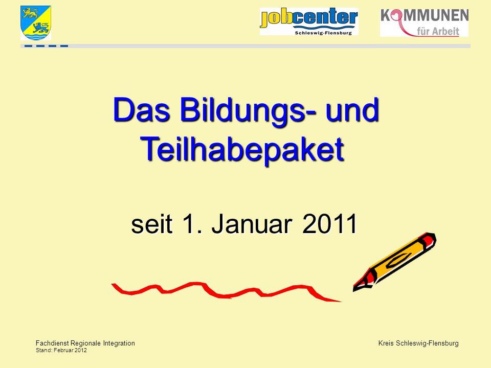 Kreis Schleswig-Flensburg Fachdienst Regionale Integration Stand: Februar 2012 Das Bildungs- und Teilhabepaket Das Bildungs- und Teilhabepaket seit 1.