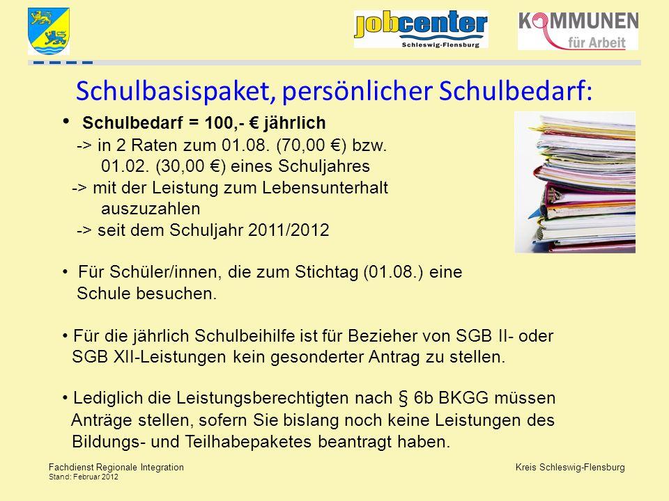 Kreis Schleswig-Flensburg Fachdienst Regionale Integration Stand: Februar 2012 Schulbasispaket, persönlicher Schulbedarf: Schulbedarf = 100,- jährlich