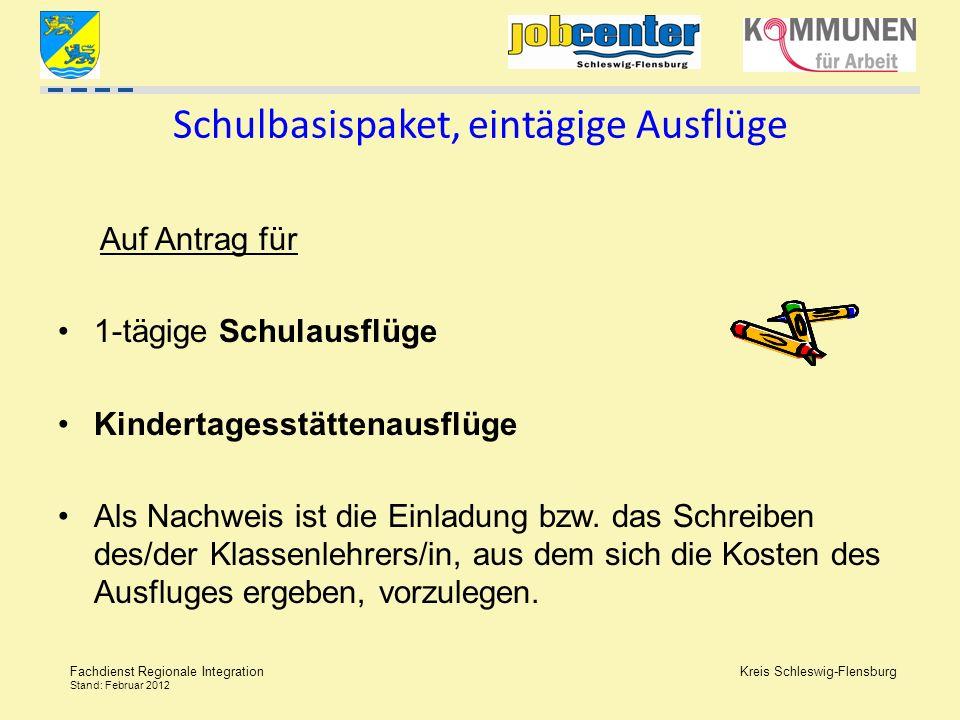 Kreis Schleswig-Flensburg Fachdienst Regionale Integration Stand: Februar 2012 Schulbasispaket, eintägige Ausflüge Auf Antrag für 1-tägige Schulausflü