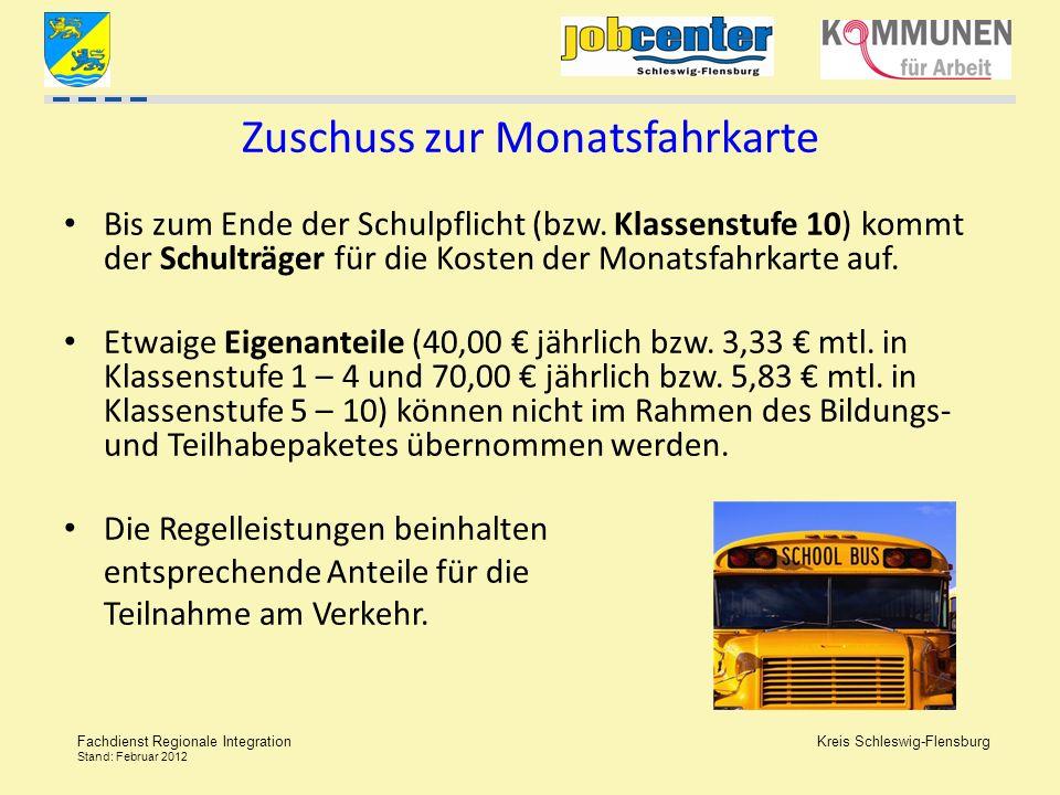 Kreis Schleswig-Flensburg Fachdienst Regionale Integration Stand: Februar 2012 Zuschuss zur Monatsfahrkarte Bis zum Ende der Schulpflicht (bzw. Klasse