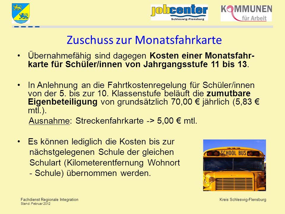 Kreis Schleswig-Flensburg Fachdienst Regionale Integration Stand: Februar 2012 Zuschuss zur Monatsfahrkarte Übernahmefähig sind dagegen Kosten einer M