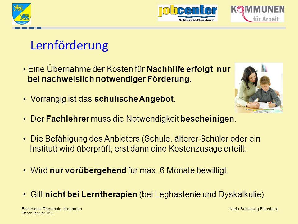 Kreis Schleswig-Flensburg Fachdienst Regionale Integration Stand: Februar 2012 Lernförderung Eine Übernahme der Kosten für Nachhilfe erfolgt nur bei n