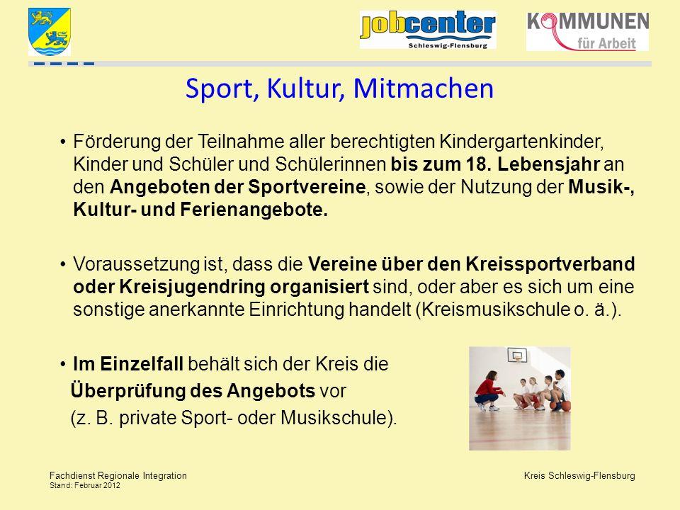 Kreis Schleswig-Flensburg Fachdienst Regionale Integration Stand: Februar 2012 Sport, Kultur, Mitmachen Förderung der Teilnahme aller berechtigten Kin