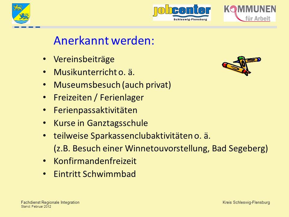 Kreis Schleswig-Flensburg Fachdienst Regionale Integration Stand: Februar 2012 Anerkannt werden: Vereinsbeiträge Musikunterricht o. ä. Museumsbesuch (