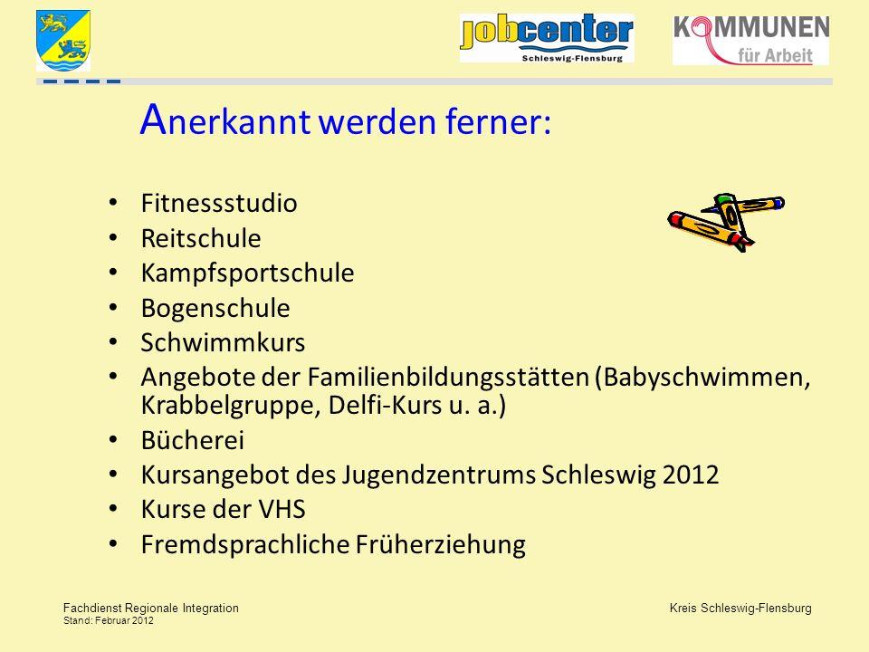 Kreis Schleswig-Flensburg Fachdienst Regionale Integration Stand: Februar 2012 A nerkannt werden ferner: Fitnessstudio Reitschule Kampfsportschule Bog