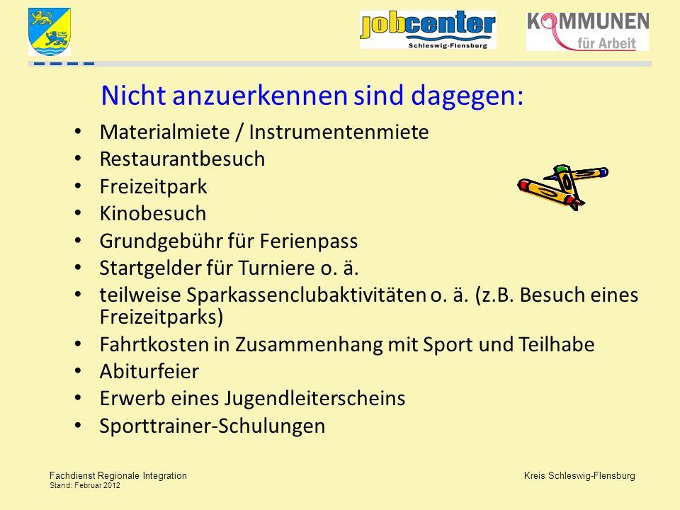 Kreis Schleswig-Flensburg Fachdienst Regionale Integration Stand: Februar 2012 Nicht anzuerkennen sind dagegen: Materialmiete / Instrumentenmiete Rest