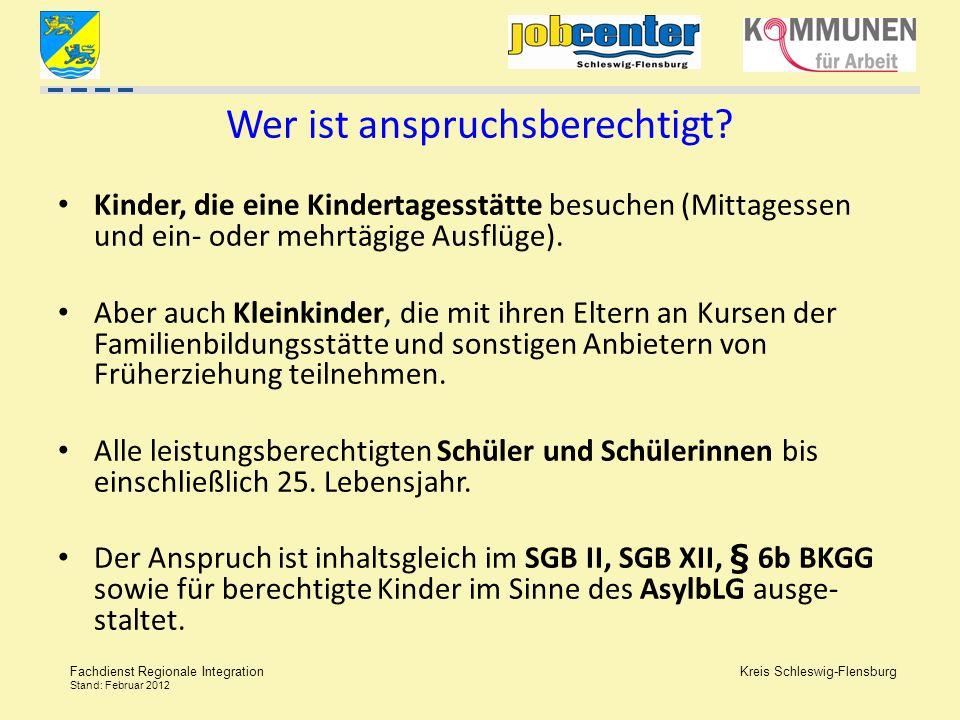 Kreis Schleswig-Flensburg Fachdienst Regionale Integration Stand: Februar 2012 Wer ist anspruchsberechtigt? Kinder, die eine Kindertagesstätte besuche